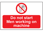 Do not start men working on machine sign.
