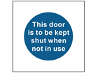 This door is to be kept shut when not in use safety sign.