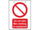 Do not start, men working on equipment safety sign.