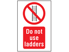 Do not use ladders symbol and text safety sign.