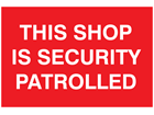 This shop is security patrolled sign