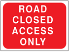 Road closed access only temporary road sign.