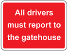 All drivers must report to the gatehouse sign