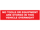 No tools or equipment are stored in this vehicle overnight, mini safety sign.