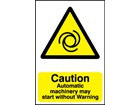 Caution, Automatic machinery may start without warning safety sign.