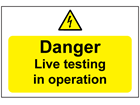 Danger live testing in operation sign.