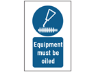 Equipment must be oiled symbol and text safety sign.