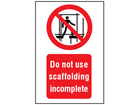 Do not use scaffolding incomplete symbol and text safety sign.