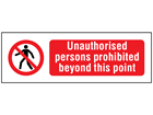 Unauthorised persons prohibited beyond this point safety sign.