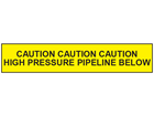Caution high pressure pipeline below tape.