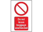 Do not leave baggage unattended symbol and text safety sign.