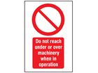 Do not reach under or over machinery when in operation symbol and text safety sign.
