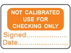 Not calibrated use for checking only label