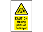 Caution Moving parts on conveyor symbol and text safety sign.