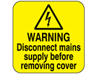 Warning disconnect mains supply before removing cover