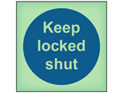 Keep locked shut photoluminescent safety sign