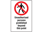 Unauthorised persons prohibited beyond this point information sign