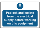 Padlock and isolate from electrical supply sign.