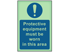 Protective equipment must be worn in this area photoluminescent safety sign