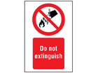 Do not extinguish symbol and text safety sign.