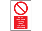 Do not wear loose clothing when operating machinery symbol and text safety sign.