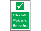 Think safe, work safe, be safe safety sign.
