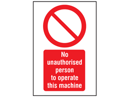 No unauthorised persons to operate this machine symbol and text safety sign.
