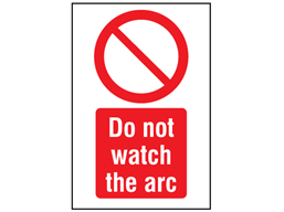 Do not watch the arc symbol and text safety sign.