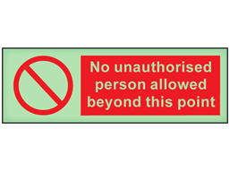 No unauthorised person allowed beyond this point photoluminescent safety sign