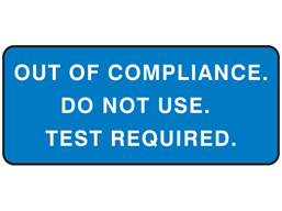 Out of compliance, do not use test required label equipment label.