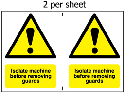 Isolate machine before removing guards safety sign.