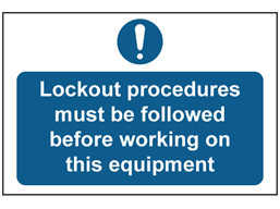 Lockout procedures must be followed sign.