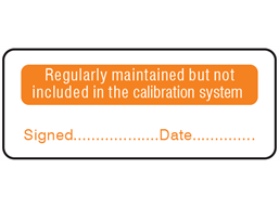 Regularly maintained but not included in the calibration system label