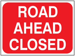 Road ahead closed temporary road sign.