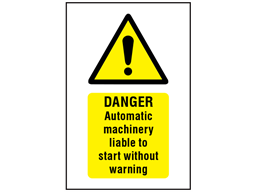 Danger Automatic machinery liable to start without warning symbol and text safety sign.