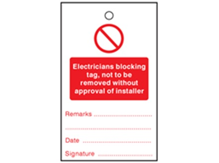 Electricians blocking tag, not to be removed without approval of installer tag.