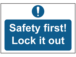 Safety first lock it out sign.