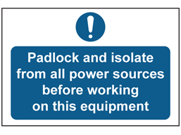 Padlock and isolate from all power sources sign.