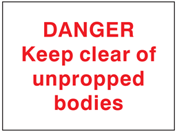 Keep clear of unpropped bodies sign