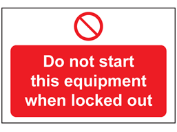 Do not start this equipment when locked out sign.